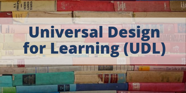 Universal Design for Learning (UDL) - Link to Module