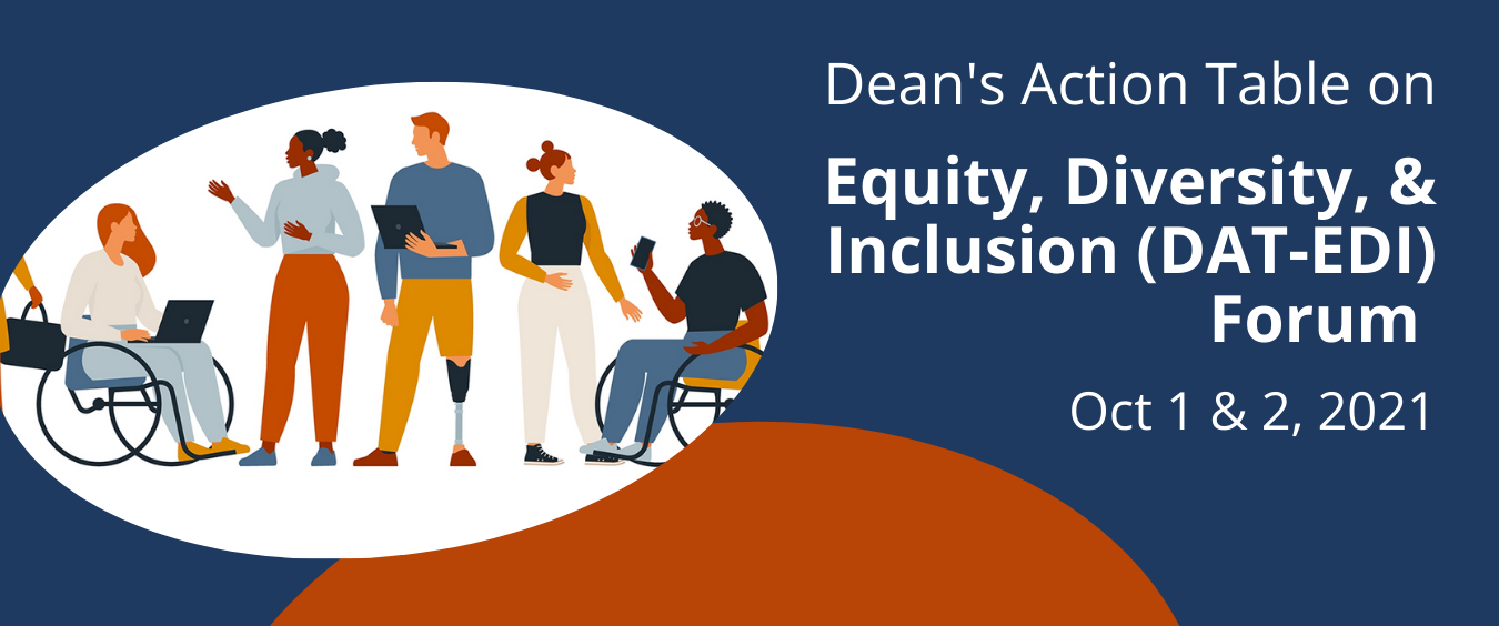 Dean's Action Table on Equity, Diversity, & Inclusion (DAT-EDI) Forum, Oct 1st & 2nd, 2021